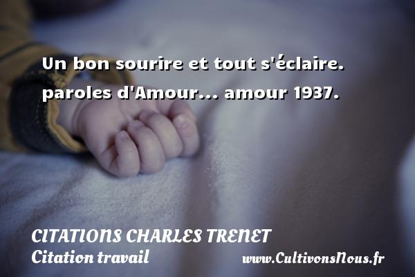Un bon sourire et tout s éclaire.    paroles d Amour... amour 1937.  Une citation de Charles Trenet CITATIONS CHARLES TRENET - Citation travail