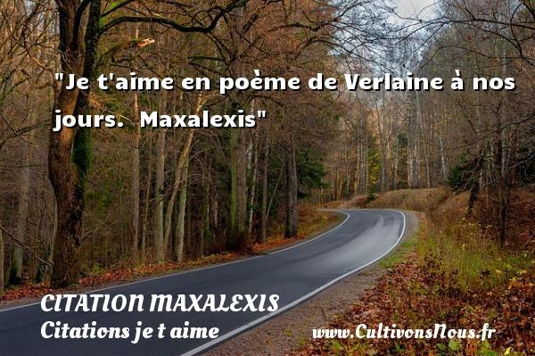 Je t aime en poème de Verlaine à nos jours.   Maxalexis   Une citation je t aime CITATION MAXALEXIS - Citations je t aime