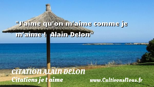 Citation Alain Delon - Citations je t aime - J aime qu on m aime comme je m aime !   Alain Delon   Une citation je t aime CITATION ALAIN DELON