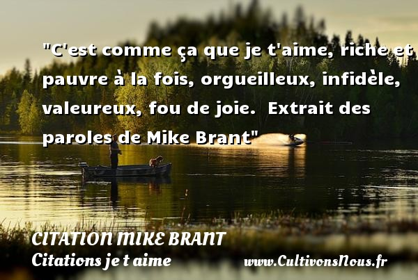 C est comme ça que je t aime, riche et pauvre à la fois, orgueilleux, infidèle, valeureux, fou de joie.   Extrait des paroles de Mike Brant   Une citation je t aime CITATION MIKE BRANT - Citation infidèle - Citations je t aime