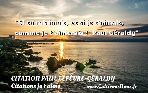 Citation Paul Lefèvre-Géraldy - Citations je t aime - Si tu m aimais, et si je t aimais, comme je t aimerais !   Paul Géraldy   Une citation je t aime CITATION PAUL LEFÈVRE-GÉRALDY