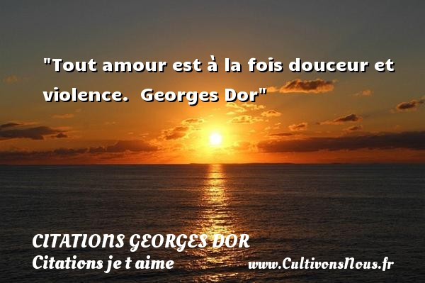 Citations Georges Dor - Citations je t aime - Tout amour est à la fois douceur et violence.   Georges Dor   Une citation je t aime CITATIONS GEORGES DOR