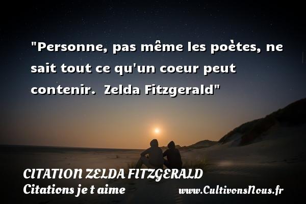 Personne, pas même les poètes, ne sait tout ce qu un coeur peut contenir.   Zelda Fitzgerald   Une citation je t aime CITATION ZELDA FITZGERALD - Citations je t aime