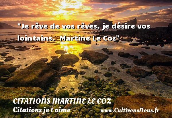 Citations Martine le Coz - Citations je t aime - Je rêve de vos rêves, je désire vos lointains.   Martine Le Coz   Une citation je t aime CITATIONS MARTINE LE COZ