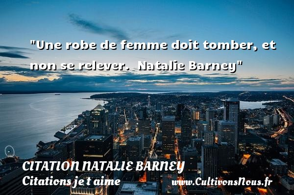 Citations Natalie Clifford Barney - Citations je t aime - Une robe de femme doit tomber, et non se relever.   Natalie Barney   Une citation je t aime CITATIONS NATALIE CLIFFORD BARNEY