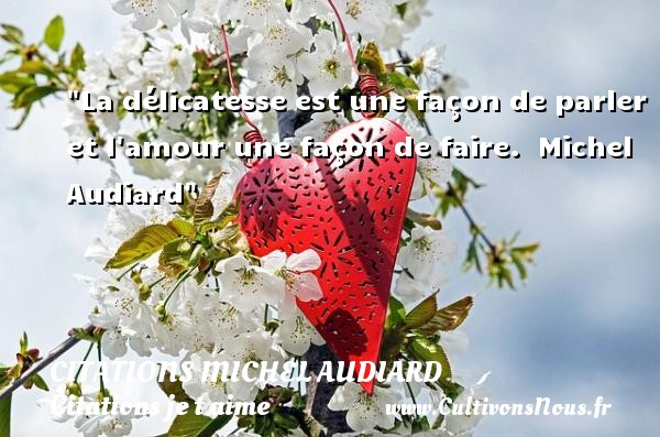 Citations Michel Audiard - Citations je t aime - La délicatesse est une façon de parler et l amour une façon de faire.   Michel Audiard   Une citation je t aime CITATIONS MICHEL AUDIARD