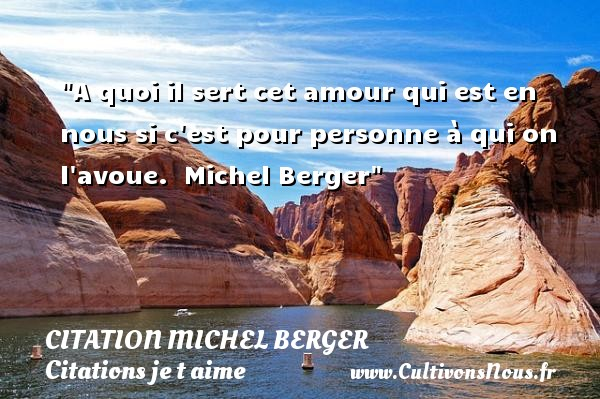 Citation Michel Berger - Citations je t aime - A quoi il sert cet amour qui est en nous si c est pour personne à qui on l avoue.   Michel Berger   Une citation je t aime CITATION MICHEL BERGER