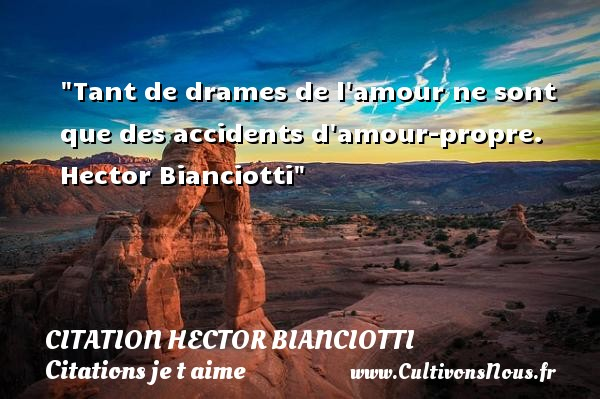 Citation Hector Bianciotti - Citations je t aime - Tant de drames de l amour ne sont que des accidents d amour-propre.   Hector Bianciotti   Une citation je t aime CITATION HECTOR BIANCIOTTI