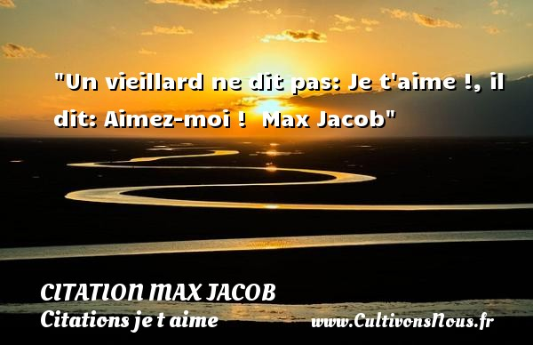 Un vieillard ne dit pas: Je t aime !, il dit: Aimez-moi !   Max Jacob   Une citation je t aime CITATION MAX JACOB - Citation Max Jacob - Citations je t aime