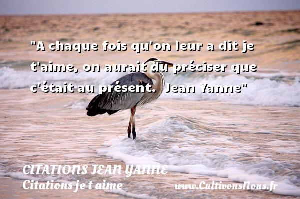 Citations Jean Yanne - Citations je t aime - A chaque fois qu on leur a dit je t aime, on aurait du préciser que c était au présent.   Jean Yanne   Une citation je t aime CITATIONS JEAN YANNE