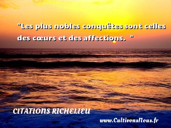 Citations Richelieu - Citation affection - Les plus nobles conquêtessont celles des cœurs et desaffections.    Une citation de Richelieu   Armand-Jean du Plessis de Richelieu CITATIONS RICHELIEU