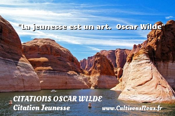 Citations Oscar Wilde - Citation Jeunesse - La jeunesse est un art.   Oscar Wilde   Une citation sur la jeunesse CITATIONS OSCAR WILDE