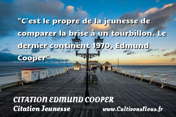 Citation Edmund Cooper - Citation Jeunesse - C est le propre de la jeunesse de comparer la brise à un tourbillon.  Le dernier continent 1970, Edmund Cooper   Une citation sur la jeunesse CITATION EDMUND COOPER