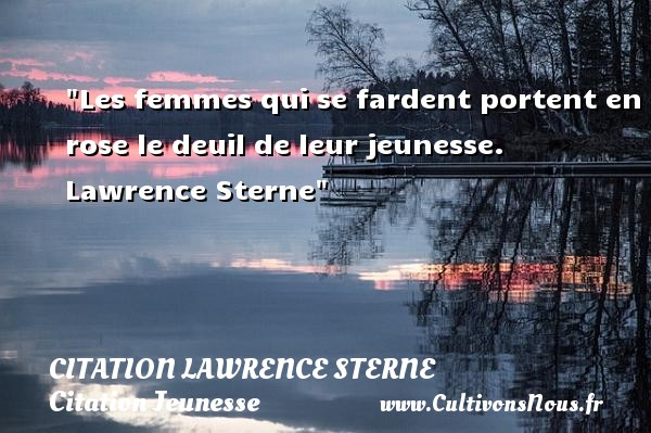 Citation Lawrence Sterne - Citation Jeunesse - Les femmes qui se fardent portent en rose le deuil de leur jeunesse.   Lawrence Sterne   Une citation sur la jeunesse CITATION LAWRENCE STERNE