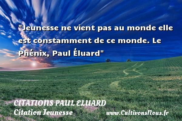 Jeunesse Ne Vient Pas Au Citations Paul Eluard Cultivons