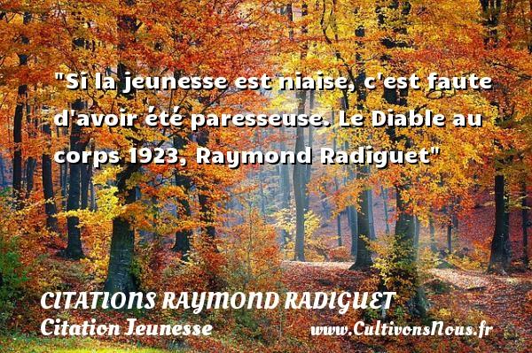 Citations Raymond Radiguet - Citation Jeunesse - Si la jeunesse est niaise, c est faute d avoir été paresseuse.  Le Diable au corps 1923, Raymond Radiguet   Une citation sur la jeunesse CITATIONS RAYMOND RADIGUET