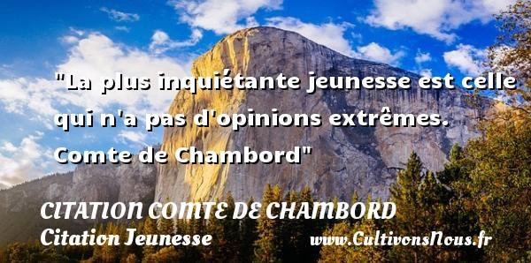 Citation Comte de Chambord - Citation Jeunesse - La plus inquiétante jeunesse est celle qui n a pas d opinions extrêmes.   Comte de Chambord   Une citation sur la jeunesse CITATION COMTE DE CHAMBORD