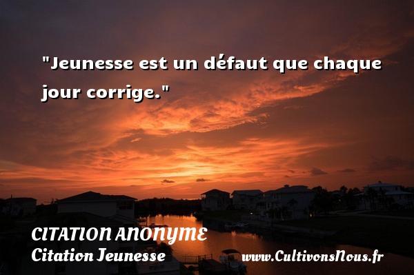 Jeunesse Est Un Defaut Que Citation Anonyme Cultivons Nous