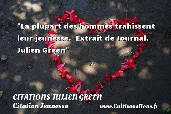 La plupart des hommes trahissent leur jeunesse.   Extrait de Journal, Julien Green   Une citation sur la jeunesse CITATIONS JULIEN GREEN - Citation Jeunesse