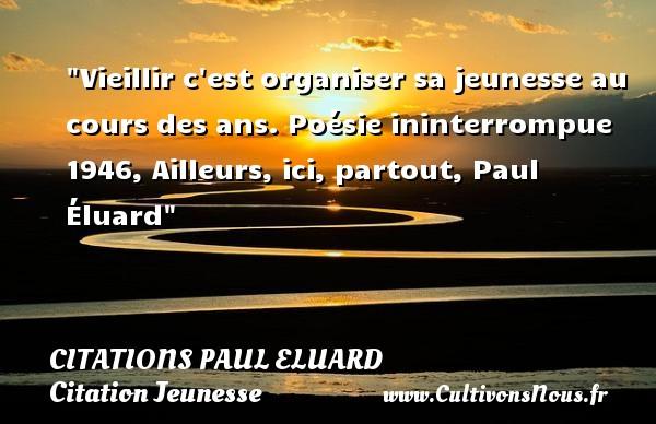 Vieillir C Est Organiser Citations Paul Eluard Cultivons