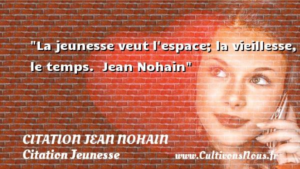 La jeunesse veut l espace; la vieillesse, le temps.   Jean Nohain   Une citation sur la jeunesse CITATION JEAN NOHAIN - Citation Jeunesse