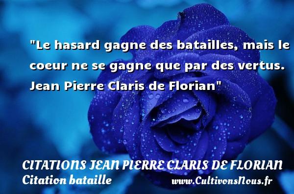 Citations Jean Pierre Claris de Florian - Citation bataille - Le hasard gagne des batailles, mais le coeur ne se gagne que par des vertus.   Jean Pierre Claris de Florian   Une citation sur bataille CITATIONS JEAN PIERRE CLARIS DE FLORIAN