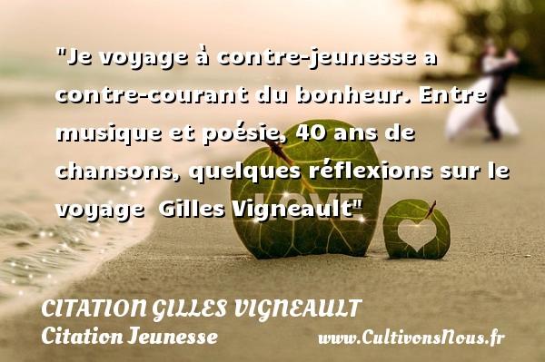 Je voyage à contre-jeunesse a contre-courant du bonheur. Entre musique et poésie, 40 ans de chansons, quelques réflexions sur le voyage   Gilles Vigneault   Une citation sur la jeunesse CITATION GILLES VIGNEAULT - Citation Jeunesse