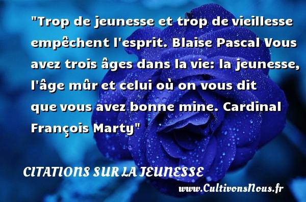 Citations Blaise Pascal - Citation Jeunesse - Trop de jeunesse et trop devieillesse empêchent l esprit.   Blaise Pascal   Une citation sur la jeunesse CITATIONS BLAISE PASCAL