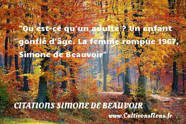 Qu est-ce qu un adulte ? Un enfant gonflé d âge.  La femme rompue 1967, Simone de Beauvoir   Une citation sur les bébés CITATIONS SIMONE DE BEAUVOIR - Citation bébé