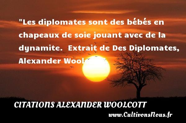 Citations Alexander Woolcott - Citation bébé - Les diplomates sont des bébés en chapeaux de soie jouant avec de la dynamite.   Extrait de Des Diplomates, Alexander Woolcott   Une citation sur les bébés CITATIONS ALEXANDER WOOLCOTT