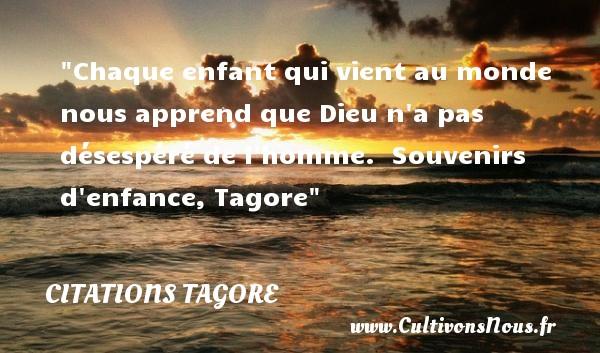 Citations Tagore - Citation bébé - Chaque enfant qui vient au monde nous apprend que Dieu n a pas désespéré de l homme.   Souvenirs d enfance, Tagore   Une citation sur les bébés CITATIONS TAGORE