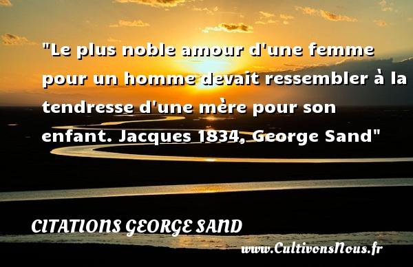 Le Plus Noble Amour D Une Femme Citations George Sand