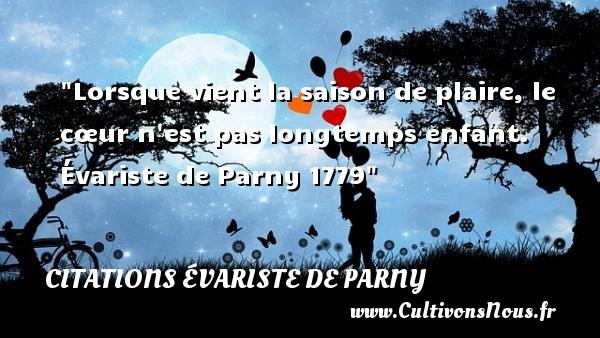 Lorsque vient la saison de plaire, le cœur n est pas longtemps enfant.   Évariste de Parny 1779   Une citation sur les bébés CITATIONS ÉVARISTE DE PARNY - Citation bébé