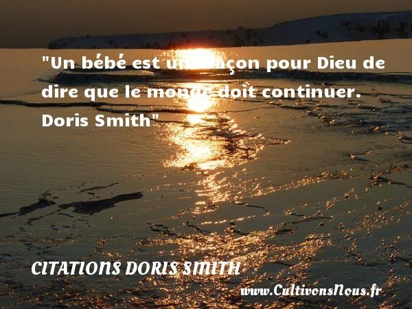 Citations Doris Smith - Un bébé est une façon pour Dieu de dire que le monde doit continuer.   Doris Smith   Une citation sur les bébés CITATIONS DORIS SMITH