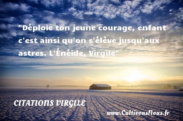 Citations Virgile - Citation bébé - Déploie ton jeune courage, enfant c est ainsi qu on s élève jusqu aux astres.  L Énéide, Virgile   Une citation sur les bébés CITATIONS VIRGILE