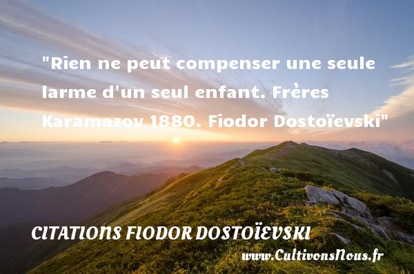 Rien ne peut compenser une seule larme d un seul enfant.  Frères Karamazov 1880. Fiodor Dostoïevski   Une citation sur les bébés CITATIONS FIODOR DOSTOÏEVSKI - Citations Fiodor Dostoïevski - Citation bébé
