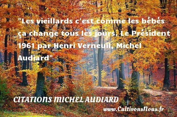 Citations Michel Audiard - Citation bébé - Les vieillards c est comme les bébés ça change tous les jours.  Le Président 1961 par Henri Verneuil, Michel Audiard   Une citation sur les bébés CITATIONS MICHEL AUDIARD