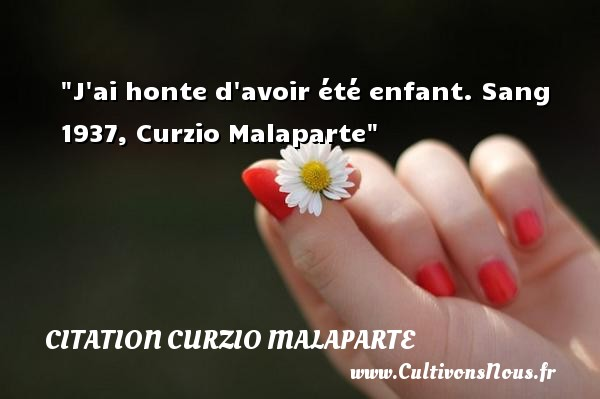 Citation Curzio Malaparte - Citation enfant - J ai honte d avoir été enfant.  Sang 1937, Curzio Malaparte   Une citation sur les enfants CITATION CURZIO MALAPARTE
