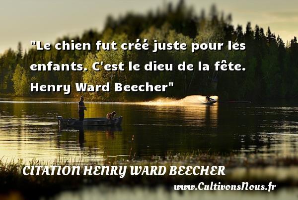 Le chien fut créé juste pour les enfants. C est le dieu de la fête.   Henry Ward Beecher   Une citation sur les enfants CITATION HENRY WARD BEECHER - Citation enfant