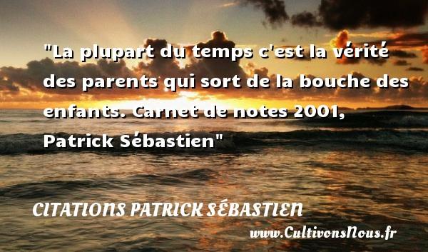 Citations Patrick Sébastien - Citation enfant - La plupart du temps c est la vérité des parents qui sort de la bouche des enfants.  Carnet de notes 2001, Patrick Sébastien   Une citation sur les enfants CITATIONS PATRICK SÉBASTIEN