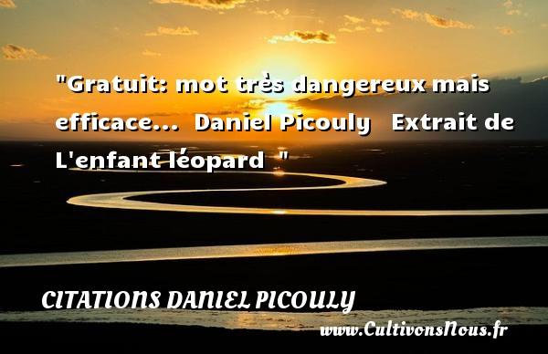 Gratuit: mot très dangereuxmais efficace...   Daniel Picouly  Extrait de L enfant léopard     Une citation sur les enfants CITATIONS DANIEL PICOULY - Citation enfant