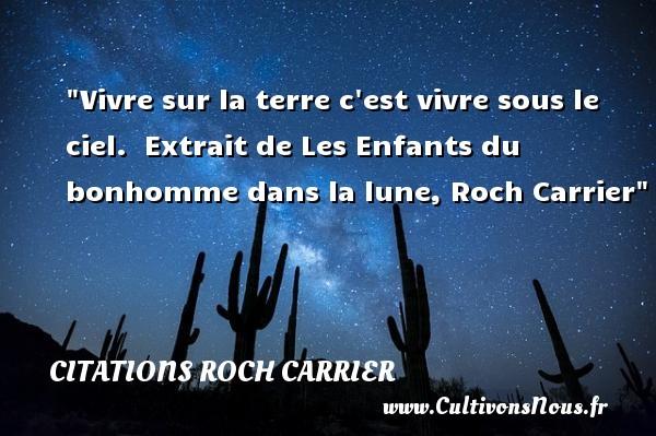 Vivre sur la terre c est vivre sous le ciel.   Extrait de Les Enfants du bonhomme dans la lune, Roch Carrier   Une citation sur les enfants CITATIONS ROCH CARRIER - Citation enfant