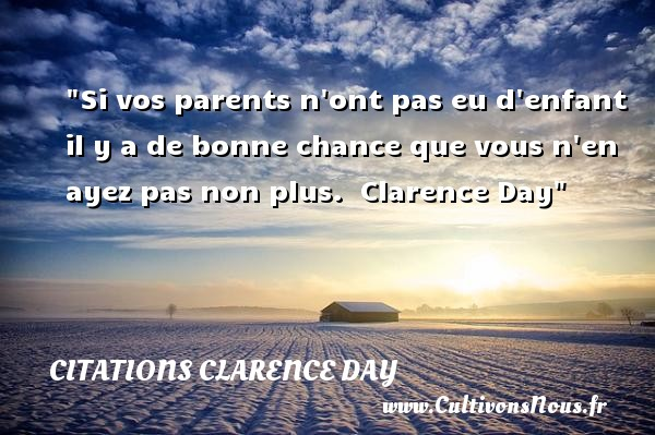 Citations Clarence Day - Citation enfant - Si vos parents n ont pas eu d enfant il y a de bonne chance que vous n en ayez pas non plus.   Clarence Day   Une citation sur les enfants CITATIONS CLARENCE DAY