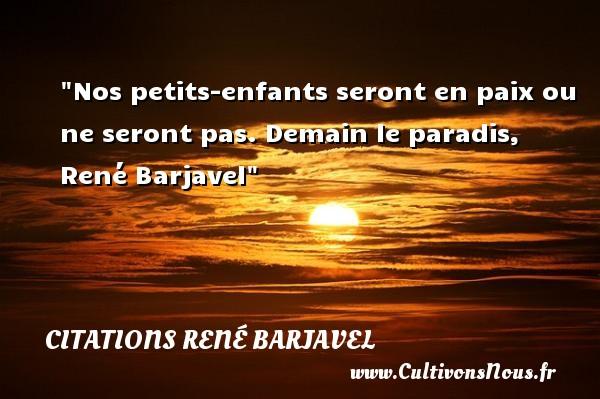 Nos petits-enfants seront en paix ou ne seront pas.  Demain le paradis, René Barjavel   Une citation sur les enfants CITATIONS RENÉ BARJAVEL - Citations René Barjavel - Citation enfant