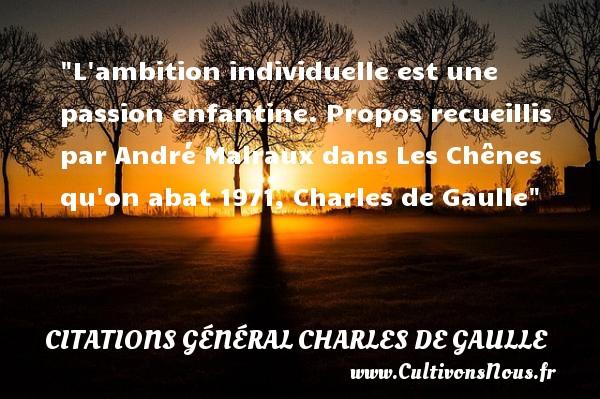 L ambition individuelle est une passion enfantine.  Propos recueillis par André Malraux dans Les Chênes qu on abat 1971, Charles de Gaulle   Une citation sur les enfants CITATIONS GÉNÉRAL CHARLES DE GAULLE - Citations Général Charles de Gaulle - Citation enfant