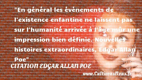 En général les événements de l existence enfantine ne laissent pas sur l humanité arrivée à l âge mûr une impression bien définie.  Nouvelles histoires extraordinaires, Edgar Allan Poe   Une citation sur les enfants CITATION EDGAR ALLAN POE - Citation enfant