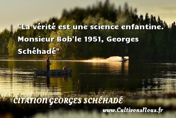 La vérité est une science enfantine.  Monsieur Bob le 1951, Georges Schéhadé   Une citation sur les enfants CITATION GEORGES SCHÉHADÉ - Citation Georges Schéhadé - Citation enfant