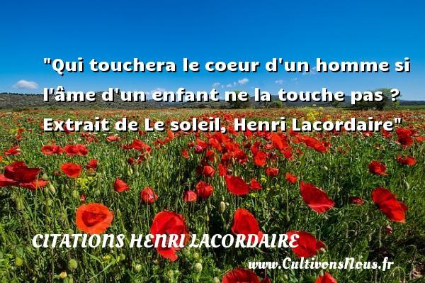 Qui touchera le coeur d un homme si l âme d un enfant ne la touche pas ?   Extrait de Le soleil, Henri Lacordaire   Une citation sur les enfants CITATIONS HENRI LACORDAIRE - Citation enfant