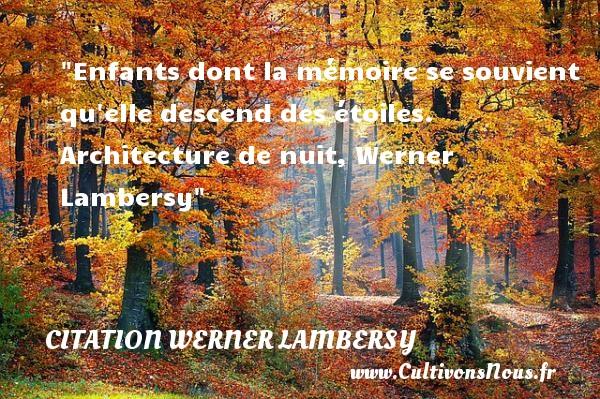 Citation Werner Lambersy - Citation enfant - Enfants dont la mémoire se souvient qu elle descend des étoiles.  Architecture de nuit, Werner Lambersy   Une citation sur les enfants CITATION WERNER LAMBERSY