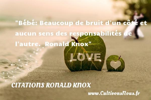 Citations Ronald Knox - citation naissance - Bébé: Beaucoup de bruit d un côté et aucun sens des responsabilités de l autre.   Ronald Knox   Une citation sur la naissance CITATIONS RONALD KNOX